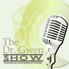 The Dr. Gwen Podcast Show