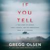 Gregg Olsen - If You Tell: A True Story of Murder, Family Secrets, and the Unbreakable Bond of Sisterhood (Unabridged)  artwork