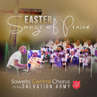 Soweto Central Chorus of the Salvation Army - Easter Songs of Praise (Live) artwork