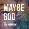 Maybe God