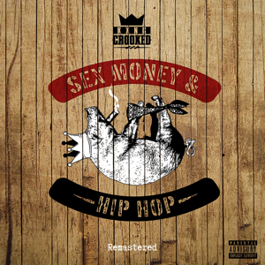 KXNG Crooked - Sex, Money and Hip - Hop (Remastered)
