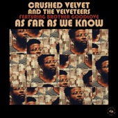 Crushed Velvet and the Velveteers - As Far As We Know (feat. Brother GoodLove & Alan Evans)