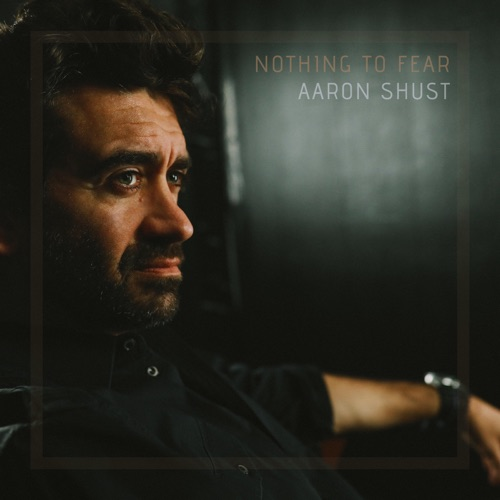 Aaron Shust - Nothing to Fear 2019