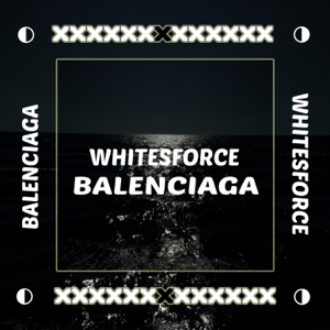 Whitesforce - Balenciaga