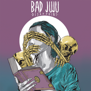 Bad Juju - Disappoint