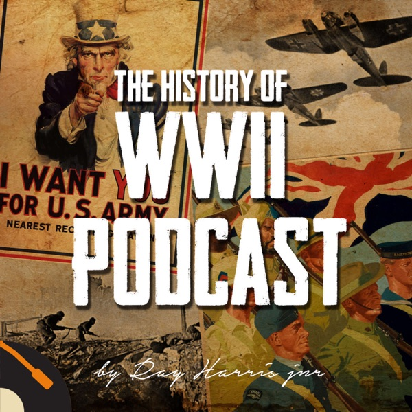 The History of WWII Podcast - by Ray Harris Jr