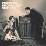 Primitive Broadcast Service - Fire Escape High