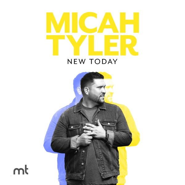 Micah Tyler - New Today