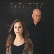 Eres Dios - Felipe Robles & Amanda Robles - Felipe Robles & Amanda Robles
