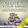 Mind Training Coach - Quiet Your Mind: Reduce Anxiety, Relieve Stress, Learn How to Meditate and Find Inner Peace with Guided Meditation, Self Hypnosis, Affirmations and Mindfulness Training artwork