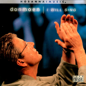 Don Moen & Integrity's Hosanna! Music - I Will Sing (Live)
