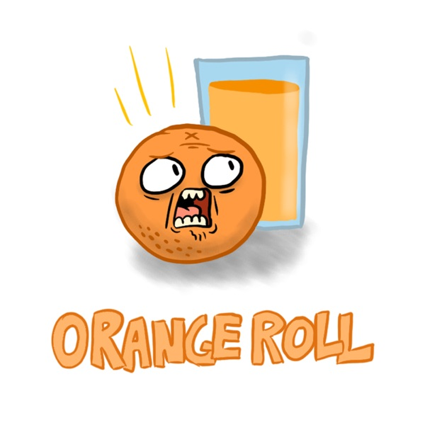 Orange Roll: The Podcast Series