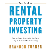 The Book on Rental Property Investing: How to Create Wealth and Passive Income Through Smart Buy & Hold Real Estate Investing (Unabridged)