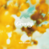 Gravity - BUMP OF CHICKEN