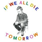 Tom Rosenthal - If We All Die Tomorrow