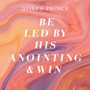 Be Led by His Anointing and Win - Joseph Prince - Joseph Prince
