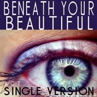 Act - Beneath Your Beautiful (Single Version) - Single
