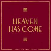 Heaven Has Come - Sovereign Grace Music Cover Art