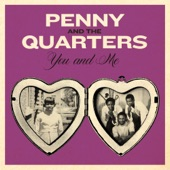 Penny & The Quarters - You and Me