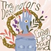 The Destinators - Loosen Up Your Mind