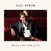 Paul Byrom - What I Did for Love artwork