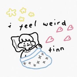 I Feel Weird by Finn