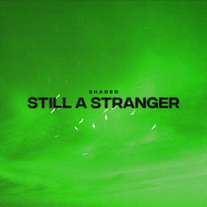 SHADED - Still a Stranger