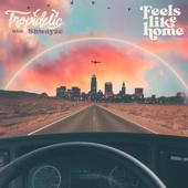 Feels Like Home (feat. Shwayze) - Tropidelic