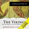A Brief History of the Vikings: Brief Histories (Unabridged) - Jonathan Clements