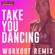 Take You Dancing (Workout Remix 128 BPM) - Power Music Workout