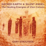Sacred Earth - Silent Angel: The Healing Energies of Zion Canyon