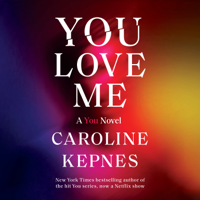 Caroline Kepnes - You Love Me: A You Novel (Unabridged) artwork