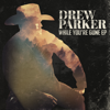 Drew Parker - While You're Gone - EP  artwork