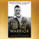Erwin Raphael McManus - The Way of the Warrior: An Ancient Path to Inner Peace (Unabridged)