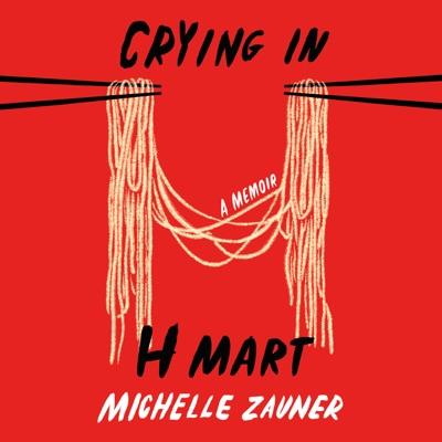 Crying in H Mart: A Memoir (Unabridged)