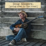 Doug Seegers - Going Down To the River