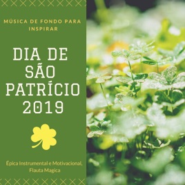 Dia De São Patrício 2019 Música De Fondo Para Inspirar épica Instrumental E Motivacional Flauta Magica Por São Patrício Do Norte