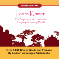 Lexicon Languages Audiobooks - Learn Khmer for Beginners! A Cambodian Language Learning Book!: Over 1000 Khmer Words and Phrases (Unabridged) artwork