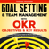 Thomas Pearson - Goal Setting & Team Management with OKR  - Objectives and Key Results: Smart Project Management Skills for Effective Office Leadership, Business Focus, & Growth (How to Manage People and Employees.) (Unabridged)