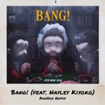 songs like Bang! (feat. Hayley Kiyoko) [AhhHaa Remix]