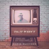 Til It Wasn't - Chris Ruediger