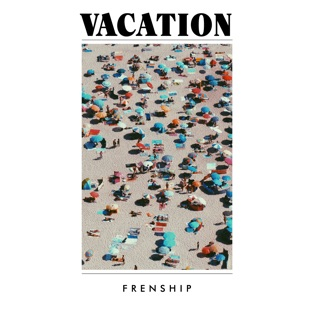 FRENSHIP - Vacation (2019) LEAK ALBUM