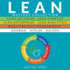 Lean Mastery Collection: 8 Manuscripts: Lean Six Sigma, Lean Startup, Lean Enterprise, Lean Analytics, Agile Project Management, Kanban, Scrum, Kaizen (Unabridged) - Jeffrey Ries