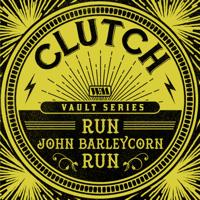 Clutch - Run, John Barleycorn, Run (Weathermaker Vault Series) artwork