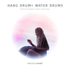Hang Drum + Water Drums - Positive Energy Music for Yoga - Meditative Mind