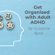 Suzanne Byrd - Get Organised with Adult ADHD: A complete ADHD Toolkit for how to get organised with Adult ADHD at work, in the home, and in your relationships.