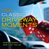 NPR - NPR Classic Driveway Moments: Radio Stories that Won't Let You Go  artwork