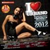 I Love Urbano 2012 (Dembow - Mambo - Reggaeton - Merengue Urbano)