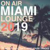 On Air Miami Lounge 2019 (Selected Chill Out & Deep House Tracks) - Various Artists
