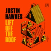 Justin Hawkes - Lift off the Roof